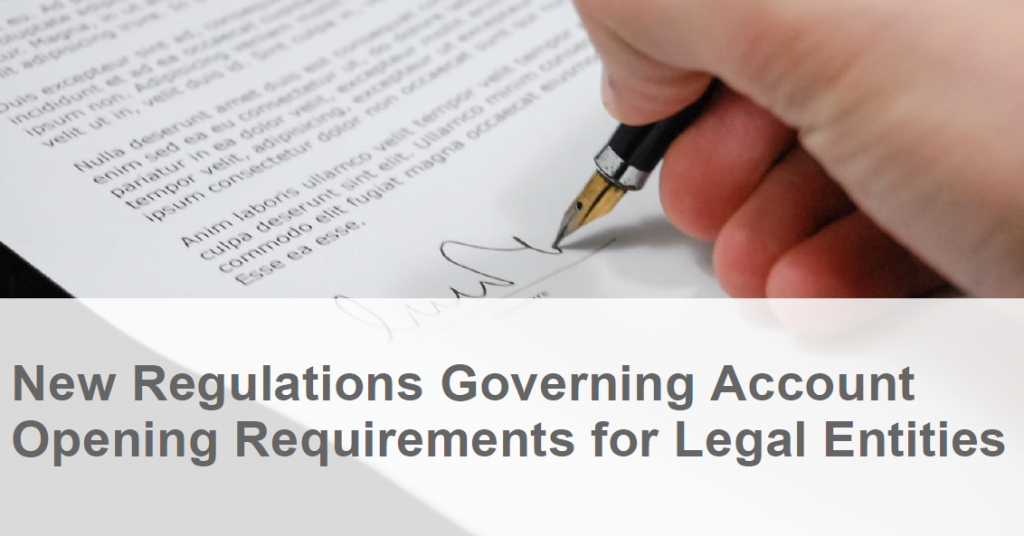 New Regulations Governing Account Opening Requirements for Legal Entities